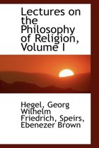 Lectures on the Philosophy of Religion, Volume I