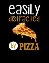 Easily Distracted By Pizza