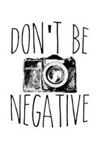 Don't Be Negative: Cute Photography Pun Blank Composition Notebook for Journaling & Writing (120 Lined Pages, 6'' x 9'')