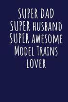 Super Dad Super Husband Super Awesome Model Trains Lover