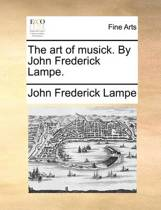 The Art of Musick. by John Frederick Lampe