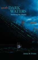 Under Dark Waters: Surviving the Titanic - Poems