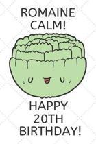 Romaine Calm Happy 20th Birthday
