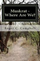 Muskrat - Where Are We?