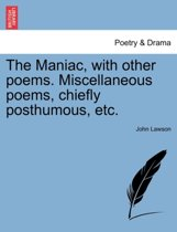 The Maniac, with Other Poems. Miscellaneous Poems, Chiefly Posthumous, Etc.