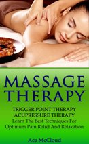 Massage Therapy: Trigger Point Therapy: Acupressure Therapy: Learn The Best Techniques For Optimum Pain Relief And Relaxation