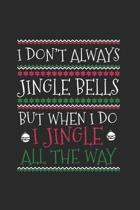 Christmas I don't always Jiingle Notebook: Notebook / 6x9 Zoll / 120 ruled Pages