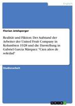 Realität und Fiktion: Der Aufstand der Arbeiter der United Fruit Company in Kolumbien 1928 und die Darstellung in Gabriel García Márquez: 'Cien años de soledad'