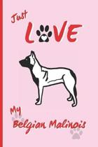 Just Love My Belgian Malinois: BLANK LINED DOG JOURNAL. Keep Track of Your Dog's Life: Vet, Vaccinations, Health, Medical... CREATIVE GIFT. RECORD NO
