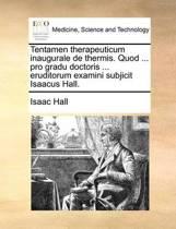 Tentamen Therapeuticum Inaugurale de Thermis. Quod ... Pro Gradu Doctoris ... Eruditorum Examini Subjicit Isaacus Hall.