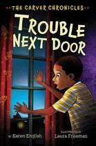 Carver Chronicles - Trouble Next Door (Bk 4)