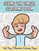Giving The Finger Coloring Book Full Page Mandala Coloring Pages: Color Book with Mindfulness and Stress Relieving Designs with Mandala Patterns for R