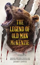 The Legend of Old Man McKenzie...Friends, Free Will, Principles and Values Worth Fighting For