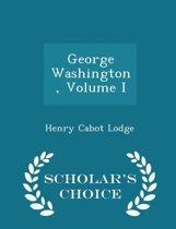 George Washington Volume I - Scholar's Choice Edition