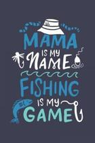 Mama Is My Name Fishing Is My Game: Funny Fishing Journal - Notebook - Workbook For Outdoors Sports, Angling And Fishing Fan - 6x9 - 120 Graph Paper P