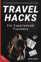 Travel Hacks and Tips for Experienced Travelers