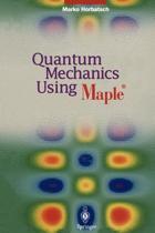 Quantum Mechanics Using Maple (R)