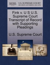 Fink V. U S U.S. Supreme Court Transcript of Record with Supporting Pleadings