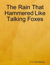 The Rain That Hammered Like Talking Foxes
