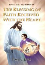 Sermons on the Gospel of Mark (III) - The Blessing Of Faith Received With The Heart