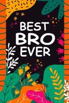 Best Bro Ever: A Unique Notebook Journal Gift Idea for Bro From Brother or Sister - 6x9 Inch 110 Pages Blank Lined Notebook Gifts for