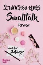 Smalltalk: DER 2 WOCHENKURS - SMALLTALK LEICHT GEMACHT! Smalltalk lernen in 2 Wochen mit 15 täglichen Übungen (So können auch Schüchterne Smalltalk lernen) Mit Bonus: Selbstzweifel ablegen!