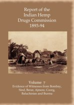 Report of the Indian Hemp Drugs Commission 1893-94 Volume 7 Evidence of Witnesses from Bombay, Sind, Berar, Ajmere, Coorg, Baluchistan and Burma