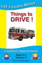 Let's Learn About...Things to Drive!