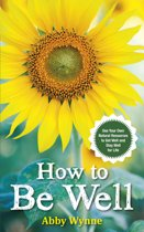 How to Be Well: Use Your Own Natural Resources to Get Well and Stay Well for Life