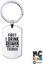 Sleutelhanger RVS - First I Drink Coffee