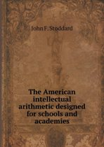 The American Intellectual Arithmetic Designed for Schools and Academies