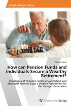 How Can Pension Funds and Individuals Secure a Wealthy Retirement?