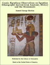 Crania Egyptiaca: Observations on Egyptian Ethnography derived from Anatomy, History and the Monuments