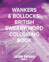 Wankers & Bollocks! British Sweary Word Colouring - Book 2