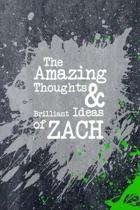 The Amazing Thoughts and Brilliant Ideas of Zach