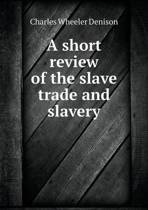 A Short Review of the Slave Trade and Slavery