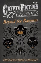 Beyond the Banyans (Cryptofiction Classics - Weird Tales of Strange Creatures)