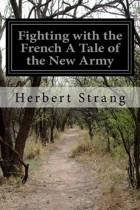 Fighting with the French a Tale of the New Army