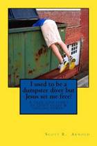 I Used to Be a Dumpster Diver But Jesus Set Me Free!