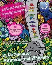 ANTI-STRESS Swear Word Grown Up Coloring Book: Cute Sweary Animals And Flowers
