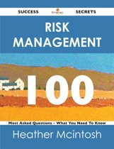 Risk Management 100 Success Secrets - 100 Most Asked Questions On Risk Management - What You Need To Know