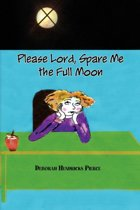 Please Lord, Spare Me the Full Moon