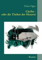 Ccilia - Oder Die Tcken Der Hexerei