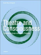 Theatre and Consciousness: Explanatory Scope and Future Potential