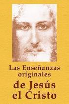 Las Ensenanzas Originales de Jesus El Cristo