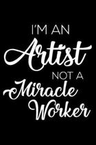 I'm an Artist Not a Miracle Worker