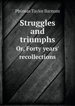Struggles and Triumphs Or, Forty Years' Recollections