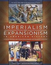 Imperialism and Expansionism in American History: A Social, Political, and Cultural Encyclopedia and Document Collection [4 volumes]