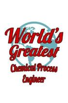 World's Greatest Chemical Process Engineer: Original Chemical Process Engineer Notebook, Journal Gift, Diary, Doodle Gift or Notebook - 6 x 9 Compact