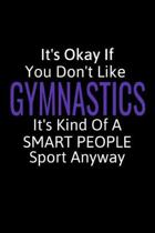 It's Okay If You Don't Like Gymnastics: Gymnastics Gifts For Girls & Boys, Inspirational Blank Small Lined Sport Journals To Write In